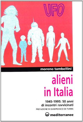 Alieni in Italia. 50 anni di incontri ravvicinati: 1945-1995 (Ufologia)