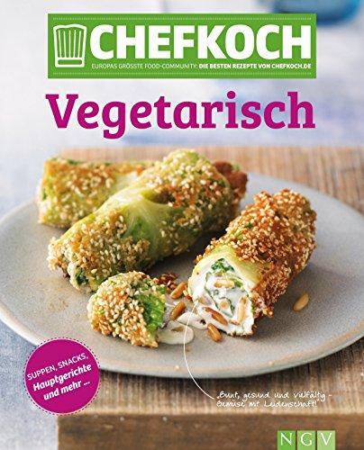 Kochen Ohne Fleisch (CHEFKOCH Vegetarisch: Für Sie getestet und empfohlen: Die besten Rezepte von chefkoch.de)