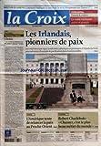 CROIX (LA) [No 37710] du 28/03/2007 - QUESTION DU JOUR - COMMENT EXPLIQUER LE SUCCES DE LA SERIE MAUPASSANT SUR FRANCE 2 - CAHIER CENTRAL - PARENTS ET ENFANTS - LE CONTE ENCHANTE PETITS ET GRANDS - EDITORIAL - DOMINIQUE QUINIO - CHOISIR - LES CHRETIENS SE MOBILISENT A L'OCCASION DE LA CAMPAGNE ELECTORALE - LES IRLANDAIS PIONNIERS DE PAIX - MONDE - L'AMERIQUE TENTE DE RELANCER LA PAIX AU PROCHE-ORIENT - CHANSON - ROBERT CHARLEBOIS - CHANTER C'EST LE PLUS BEAU METIER DU MONDE - FRANCE - LA SECURI