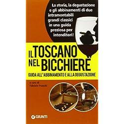 Il Toscano nel bicchiere. Guida all'abbinamento e alla degustazione