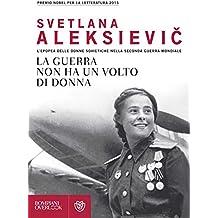 La guerra non ha un volto di donna: L'epopea delle donne sovietiche nella seconda guerra mondiale (Overlook) (Italian Edition)
