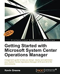 Getting Started with Microsoft System Center Operations Manager by Kevin Greene (2016-06-30)