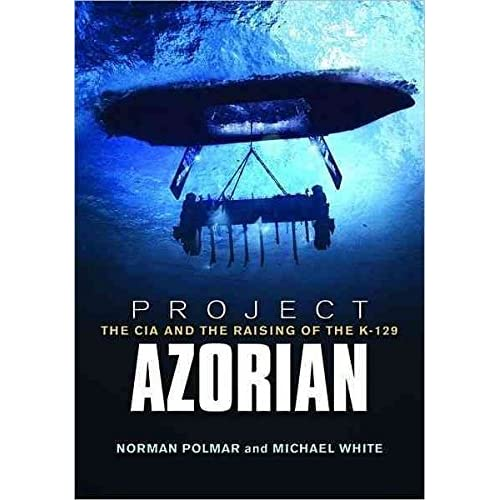 [Project Azorian: The CIA and the Raising of the K-129] (By: Norman Polmar) [published: September, 2012]