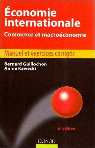 Economie internationale : Commerce et macroéconomie de Bernard Guillochon,Annie Kawecki ( 6 mai 2009 )