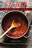 Sauce Recipes 101: Secret Sauce Recipes for Everyday Cooking (English Edition)