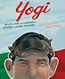 Yogi: The Life, Loves, and Language of Baseball Legend Yogi Berra