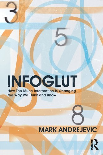 Infoglut: How Too Much Information Is Changing the Way We Think and Know by Andrejevic, Mark (2013) Paperback