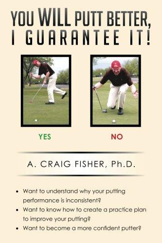 You Will Putt Better, I Guarantee It! por A. Craig Fisher Ph. D.