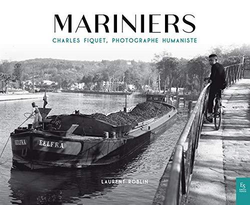 Mariniers : Charles Fiquet, photographe humaniste par  (Broché - Mar 25, 2019)