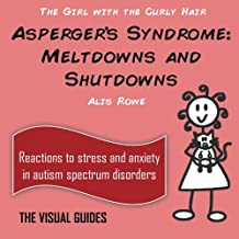 Asperger's Syndrome Meltdowns and Shutdowns: by the girl with the curly hair: Volume 3 (The Visual Guides)