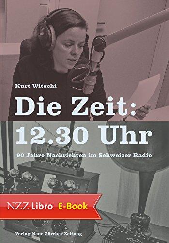 Die Zeit: 12.30 Uhr: 90 Jahre Nachrichten im Schweizer Radio