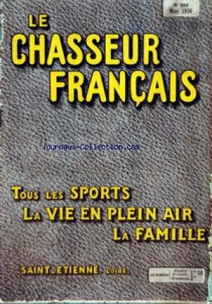 CHASSEUR FRANCAIS (LE) [No 552] du 01/03/1936 - ORGANE UNIVERSEL DE TOUS LES SPORTS ET DE LA VIE EN PLEIN AIR LA CHASSE - LE CHIEN - LA PECHE - CYCLISME - AUTOMOBILISME - AERONAUTIQUE - SPORTS - HIPPISME - PHOTO - VOYAGES - A LA CAMPAGNE - CAUSERIE VETERINAIRE - ELEVAGE - JARDINS ET PARCS - LA MAISON - LA MODE - LE MOIS SCIENTIFIQUE - RECETTES ET CONSEILS