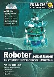 Roboter selbst gebaut: Das große Praxisbuch für Einsteiger und Fortgeschrittene