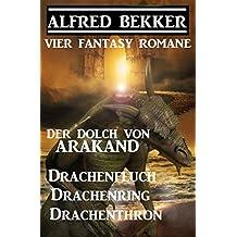Vier Fantasy-Romane: Der Dolch von Arakand / Drachenfluch / Drachenring / Drachenthron