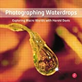 Photographing Waterdrops: Exploring Macro Worlds with Harold Davis by Harold Davis (2012-09-05)