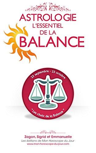 Astrologie : l'Essentiel de la Balance (Edition 2015) (L'Essentiel des signes en Astrologie t. 7) (French Edition)