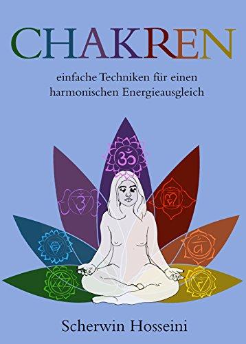 Chakren: Wirkungsvolle Methoden um Energie auszuschütten, die Aura zu stärken und für die innere Heilung [inkl. Yoga + Meditation Übungen für Chakra Ausgleich]