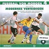 Fussball von morgen / Modernes Verteidigen: Stellenwert, Methodik und Strategie des ballorientierten Abwehrspiels