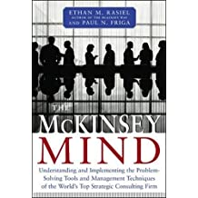 The McKinsey Mind: Understanding and Implementing the Problemsolving Tools and Management Techniques of the World's Top Strategic Consulting Firm (Management & Leadership)