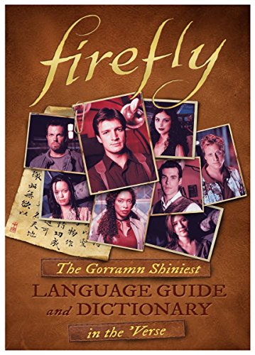 Firefly: The Gorramn Shiniest Dictionary and Phrasebook in the 'Verse