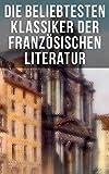Die beliebtesten Klassiker der französischen Literatur: Der Graf von Monte Christo, Der Glöckner von Notre-Dame, Rot und Schwarz, Die Nonne, Reise um die ... Bovary, Germinal, Bel Ami (German Edition)