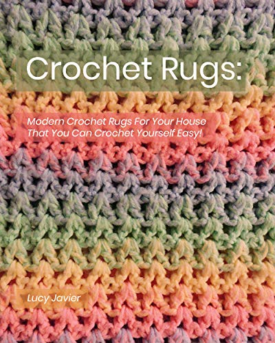 Crochet Rugs: Modern Crochet Rugs For Your House That You Can Crochet Yourself Easy! (English Edition)