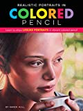 Realistic Portraits in Colored Pencil: Learn to Draw Lifelike Portraits in Vibrant Colored Pencil (Artist's Reference)