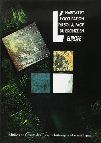 L'habitat et l'occupation du sol à l'Âge du Bronze en Europe. Actes du Colloque tenu du 15 au 19 mai 1990 à Lons-le Saunier dans le cadre de l'année archéologique par Collectif