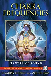 Chakra Frequencies: Tantra of Sound by Jonathan Goldman (2011-05-24)