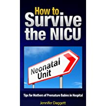 How to Survive the NICU: Tips for Mothers of Premature Babies in Hospital (English Edition)