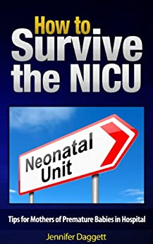 How to Survive the NICU: Tips for Mothers of Premature Babies in Hospital (English Edition) par [Daggett, Jennifer]