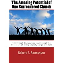 The Amazing Potential of One Surrendered Church: 18 Biblical Discussions that Reveal the Potential of Every Church, Large or Small