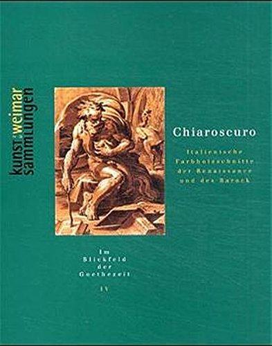 Chiaroscuro. Italienische Farbholzschnitte der Renaissance und des Barock: Im Blickfeld der Goethezeit, Bd.4, Chiaroscuro