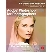 Adobe Photoshop CS6 for Photographers: A professional image editor's guide to the creative use of Photoshop for the Macintosh and PC by Martin Evening (2012-06-01)