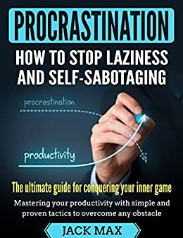 Procrastination: How To Stop Laziness And Self-Sabotaging - The Ultimate Guide For Conquering Your Inner Game. (Overcome Laziness) (English Edition) di [Max, Jack]