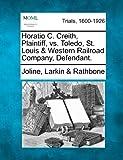 Horatio C. Creith, Plaintiff, vs. Toledo, St. Louis & Western Railroad Company, Defendant.