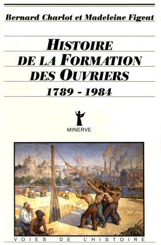 Histoire de la formation des ouvriers (1789-1984) par Bernard Charlot