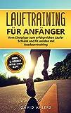 Lauftraining für Anfänger: Vom Einsteiger zum erfolgreichen Läufer - Schlank und fit werden mit...
