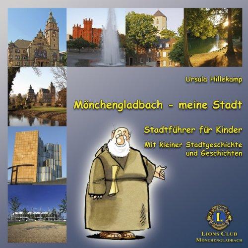 Mönchengladbach - meine Stadt. Stadtführer für Kinder. Mit kleiner Stadtgeschichte und Geschichten