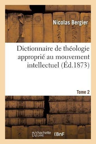 Dictionnaire de théologie approprié au mouvement intellectuel. Tome 2: de la seconde moitié du XIXe siècle par Nicolas Bergier