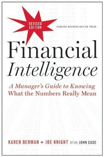 Financial Intelligence, Revised Edition: A Manager's Guide to Knowing What the Numbers Really Mean (Harvard Business School Press)