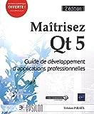Maîtrisez Qt 5 - Guide de développement d'applications professionnelles (2e édition)