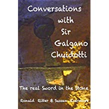 Conversations with Sir Galgano Chuidotti The Real Sword In The Stone