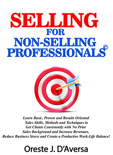 SELLING  FOR  NON-SELLING PROFESSIONALS©: Learn Basic, Proven and Results Oriented  Sales Skills, Methods and Techniques to Get Clients Consistently with ... and Increase Revenue (English Edition) -