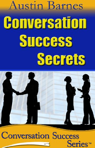 Conversation Success Secrets: 7 Secrets to Making Small Talk & Leaving a Great Impression (Conversation Success Series Book 5)