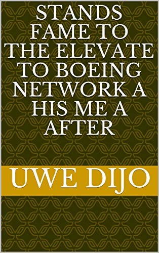 Stands fame to the Elevate to Boeing network a his me a after (Italian Edition)