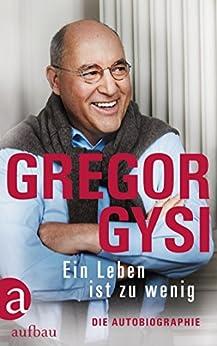 Ein Leben ist zu wenig: Die Autobiographie (German Edition) by [Gysi, Gregor]