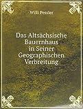 Das Altsächsische Bauernhaus in Seiner Geographischen Verbreitung