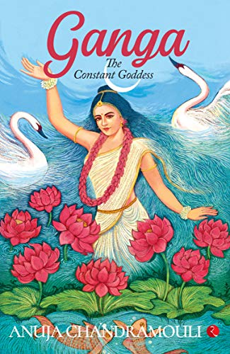 Ganga: The Constant Goddess by [Chandramouli, Anuja]