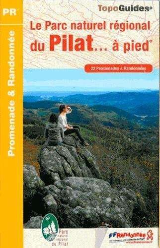 Le Parc naturel régional du Pilat à pied : 22 promenades & randonnées par FFRP